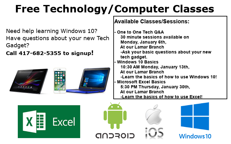 FreeTechnology/Computer Classes Available Classes/Sessions:  - One to One Tech Q&A      30 minute sessions available on      Monday, January 6th,      At our Lamar Branch      -Ask your basic questions about your new       tech gadget. - Windows 10 Basics      10:30 AM Monday, January 13th,      At our Lamar Branch      -Learn the basics of how to use Windows 10! - Microsoft Excel Basics      5:30 PM Thursday, January 30th,      At our Lamar Branch      -Learn the basics of how to use Excel!