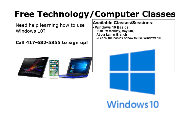 Free Technology/Computer Classes Available Classes/Sessions: - Windows 10 Basics    Call 417-682-5355 to sign up!  5:30 PM Monday, May 6th,      At our Lamar Branch      - Learn  the basics of how to use Windows 10