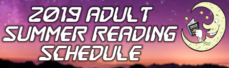 Click Here to View the 2019 Adult Summer Reading Program Schedule