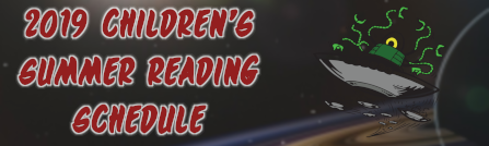 Click Here to View the 2019 Childrens Summer Reading Program Schedule