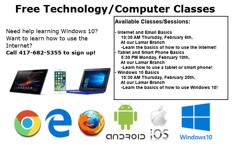 Technology Classes Ad February 2020 Available Classes/Sessions:  - Internet and Email Basics      10:30 AM Thursday, February 6th,      At our Lamar Branch      -Learn the basics of how to use the Internet! - Tablet and Smart Phone Basics      5:30 PM Monday, February 10th,      At our Lamar Branch      -Learn the basics of how to use Excel! - Windows 10 Basics      10:30 AM Thursday, February 20th,      At our Lamar Branch      -Learn the basics of how to use Windows 10! Call 417-682-5355 to sign up!