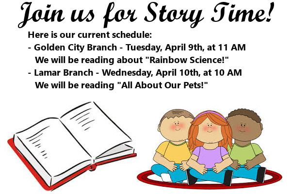 "Story Time April second Week 2019 Here is our current schedule: - Golden City Branch - Tuesday, April 9th, at 11 AM     We will be reading about ""Rainbow Science!"" - Lamar Branch - Wednesday, April 10th, at 10 AM    We will be reading ""All About Our Pets!"""