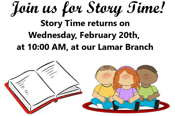 Story Time February 2019. Story Time returns on  Wednesday, February 20th,  at 10:00 AM, at our Lamar Branch