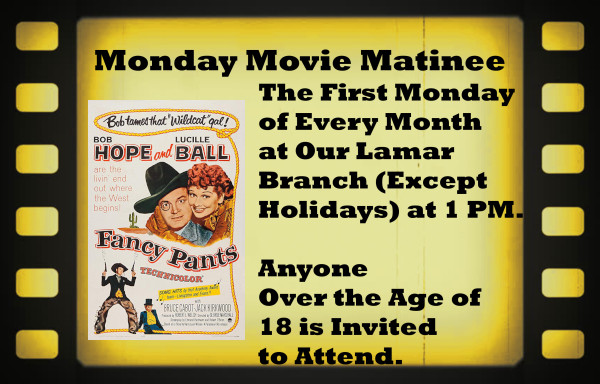 Monday Movie Matinee April 2019 Movie Title: Fancy Pants. The First Monday  of Every Month  at Our Lamar  Branch (Except  Holidays) at 1 PM.   Anyone  Over the Age of  18 is Invited to Attend.