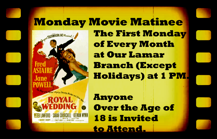 Monday Movie Matinee February 2019 The First Monday  of Every Month  at Our Lamar  Branch (Except  Holidays) at 1 PM.  Movie title Royal Wedding
